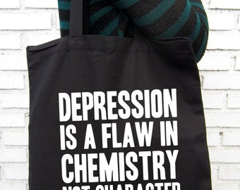 Depression is a flaw in chemistry not character - Quote - Mental Health Awareness - Black Tote Bag – Screen Printed 100% Cotton.
