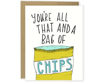 Funny Love Card, Anniversary Card, Friend Card, Food Card, Boyfriend Card, Girlfriend Card, Husband, Wife, All That And A Bag of Chips