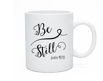 Be Still Mug, Be Still and Know, Be Still & Know, Psalm 46 10, Psalms, Tea Mug, Christian Mug, Christmas Mug, Jesus Coffee, Bible Verse
