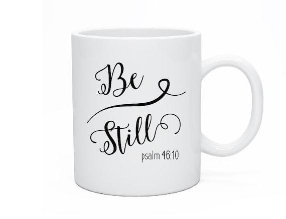 Be Still Mug, Be Still and Know, Be Still & Know, Psalm 46 10, Psalms, Tea Mug, Christian Mug, Christmas Mug, Jesus Coffee, Bible Verse