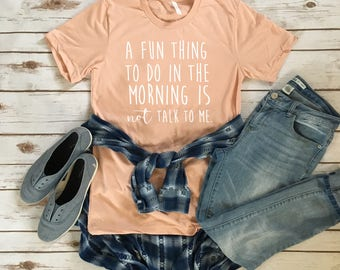 A Fun Thing to do in the Morning is NOT talk to Me - Funny Tees for Introverts