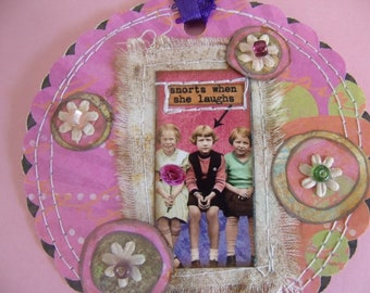 "She ""Snorts When she Laughs"" mixed media Tag/Gift Tag/Scrapbook/Card"