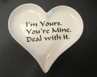 "Ring holder-Heart Shape ring dish. ""  I'm yours. You""re mine. Deal with it """