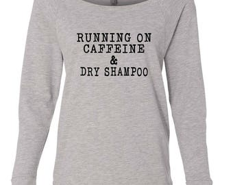 Running on Caffeine & Dry Shampoo Sweatshirt, Weekend Wear, Raglan, Fall 2017