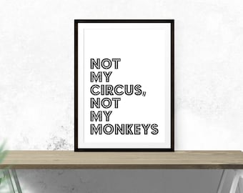 Not My Circus, Not My Monkeys // Typography Print Proverb Motivational Inspirational Print Black and White Wall Art Home Decor Monkeys