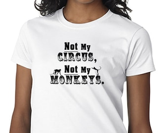 Not My Circus - Not My Monkeys Funny T-shirt