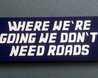Back to the Future Sign | Where we're going we don't need roads | Wooden Sign | Gift for