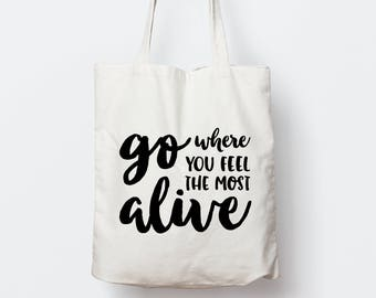 Go where you feel the most alive tote bag, Typography tote bag, gift, Inspirational tote bag, canvas tote bag