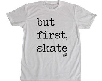 Skateboard T-shirt - But first skate