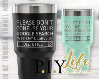 Please don't confuse your google search with my degree in dietetics 30 oz Powder Coated Laser Etched Tumbler Travel Mug