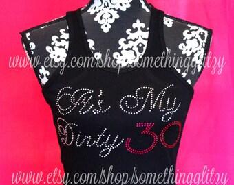 dirty 30 Birthday tee, 30th Birthday, 30th birthday bling, 30th birthday tank, 30th birthday tee, 30th birthday shirt, dirty 30, its my 30th