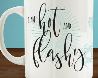 Gift for her, Funny Coffee Mug, Hot and Flashy, Menopause Coffee Mug, Mothers Day Gift, Funny Mom Mug, Two Sided Mug