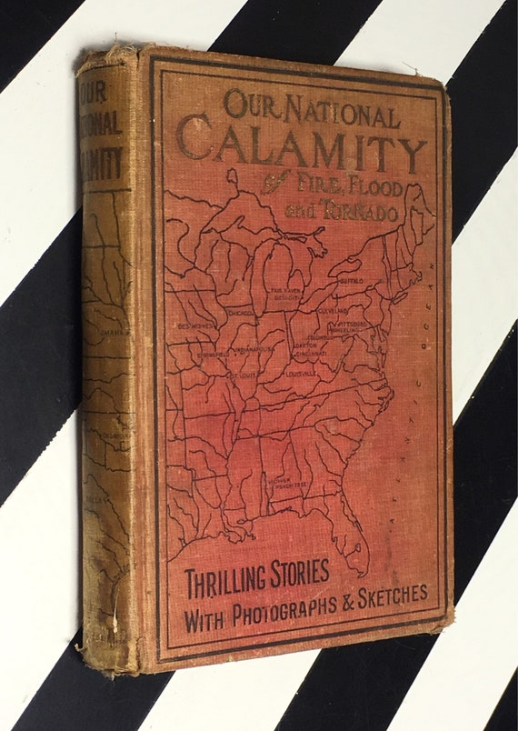 The True Story of Our National Calamity of Fire, Flood and Tornado by Logan Marshall (1913) hardcover book