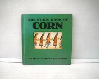 Story Book of Corn by Maud & Miska Petersham 1930s Childrens