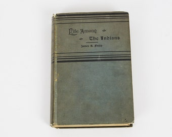 Life Among The Indians or, Personal Reminiscences and Historical Incidents by Rev. James B. Finley circa 1880s Illustrated Indian Chiefs