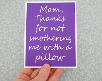 Handmade Greeting Card - Cut out Lettering - Mom thanks for not smothering me with a pillow - Funny Mothers day inspired - Blank inside