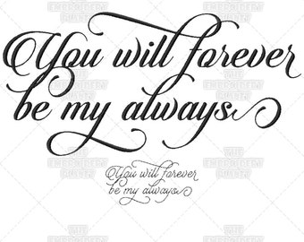 You Will Forever, Be My Always, Calligraphy, Wedding Script, Couple, Quote, Marriage, Saying, Machine Embroidery, Pattern, Design