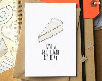Have A Brie-lliant Birthday - Funny Birthday Card - Funny Cheese Card - Funny Card - card for cheese lover - Food Art