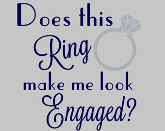 Does This Ring Make Me Look Engaged Decal | Mug Decal | Marriage Decal | Newlywed | Engagement