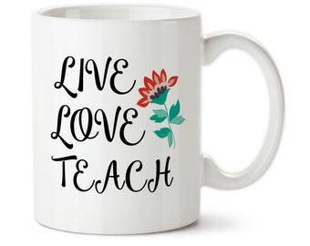 Coffee Mug, Live Love Teach, Teacher Mug, Gift For Teacher, Permanent Ink, Tea Mug, Custom Mug, Teacher coffee mug, Custom teacher mug