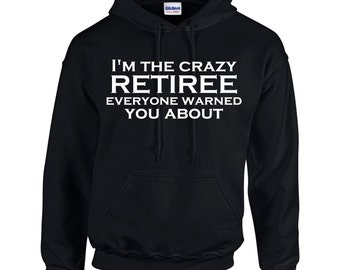 I'm The Crazy Retiree Everyone Warned You About.  Mens Hoodie.  Men Occupation.Retiree Hoodies