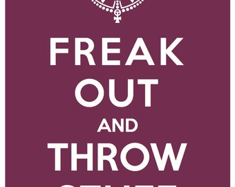 Freak Out and Throw Stuff Poster Print 8x10 Wall Art