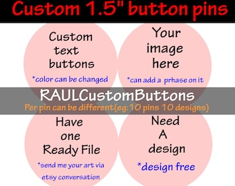 Custom Buttons, 1.5 inch, Custom Pins, Pinback Button, Custom Button Pin, Personalized, Metal Button, Wholesale Discounts Available