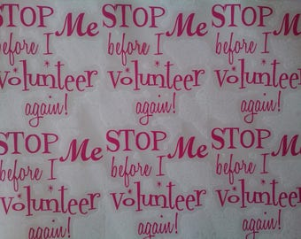 Stop Me Before I Volunteer Again Custom Vinyl Decals PTA School Volunteer Gifts Sticker for DIY Project, Stemless Wine Glass, Tumblers