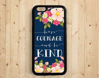 Have courage and be kind, Cinderella Quote iPhone 7 6 6 Plus Case, iPhone 5s 5c 5, Samsung Galaxy s3 s4 s5, Samsung Note 3 4 Case Qt57a