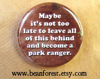 "not too late to be a park ranger - funny camping gift button environmentalist 1.25"" magnet campfire gift vacation hiking summer camp pin"