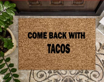 Come Back With Tacos - Custom Door Mat