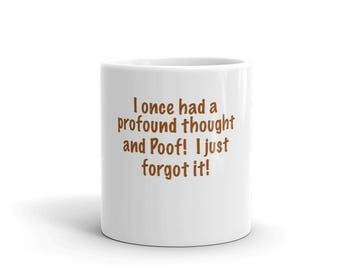 I Had A Profound Thought And Poof!  I Just Forgot It! Mug