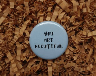 You are Beautiful Pinback Button Friendship Gift BFF Friend Quote Pin Badge