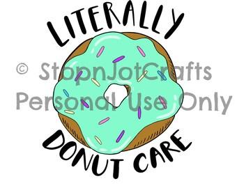 Literally Donut Care Digital Art Die Cut Sticker Clip Art