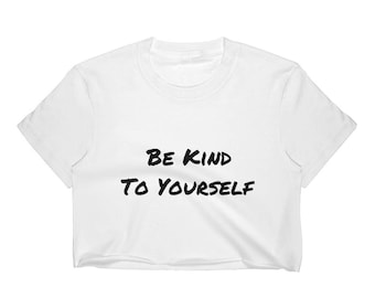 Be Kind To Yourself Crop Top