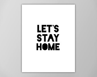 Let's Stay Home Print, Lets Stay Home Quote Wall Decor, Motivational Quote, Typographic Art Print, Home Art Print, Lets Stay Home Art Print