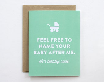 Funny Baby Card - Feel Free to Name Your Baby After Me