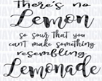 There's no lemon so sour  INSTANT DOWNLOAD svg, png, pdf, eps, dxf