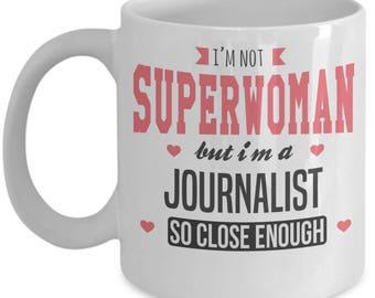 I'm Not Superwoman But I'm A Journalist So Close Enough. Best Gift For Journalist. Super Journalist Mug. 11oz 15oz Coffee Mug.