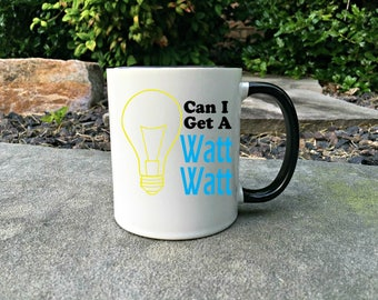 Can I get a Watt Watt, Funny Coffee Mug, Gift for Him, Electricians mug, electrician gift mug, gift for electrician, handyman gift