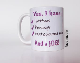 Metal rocker gift. Yes I have tattoos, piercings, multicoloured hair and a job! mug. Perfect for those who love the goth and alt scene