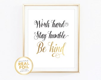 Work hard, stay humble, be kind, Real Foil Print, Silver foil, Gold foil, Home Decor, Wall Art, Motivational print, Be kind