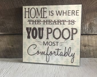 Farmhouse Decor, Home Is Where You Poop Most Comfortably, Wood Sign, Bathroom Decor,  Housewarming Gift, Couples Gift