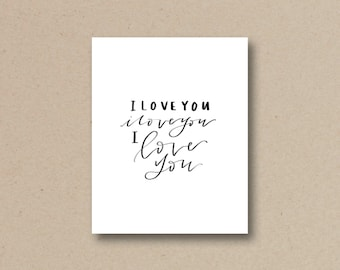 I Love You, I Love You Hand Lettered Print