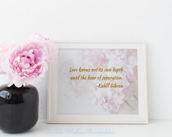 Love Knows Not Its Own Depth Until The Hour Of Separation, Loss Quote, Art Print, Kahlil Gibran quote, Bereavement print, Loss of loved one