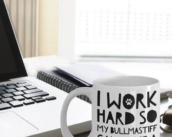 Bullmastiff Mug - Bullmastiff Gifts - Funny Bullmastiff Dog Mug - I Work Hard So My Bullmastiff Can Have A Better Life