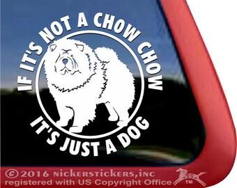 If It's Not a Chow Chow, It's Just a Dog | DC999JAD | High Quality Adhesive Vinyl Dog Window Decal Sticker