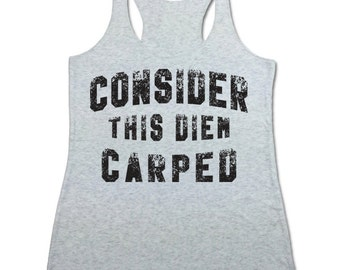 Consider This Diem Carped Tank Top. Funny Racerback Tank.