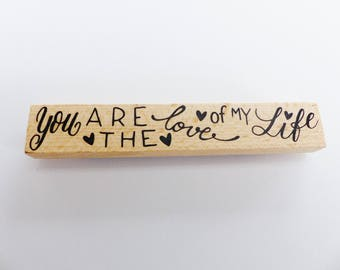 stamp wood sign You are the love of my life 12 x 2 cm