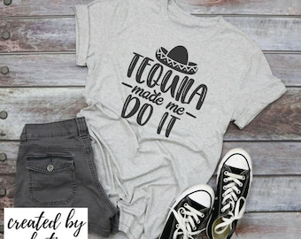Tequila Made Me Do It  | Made to Order Tees